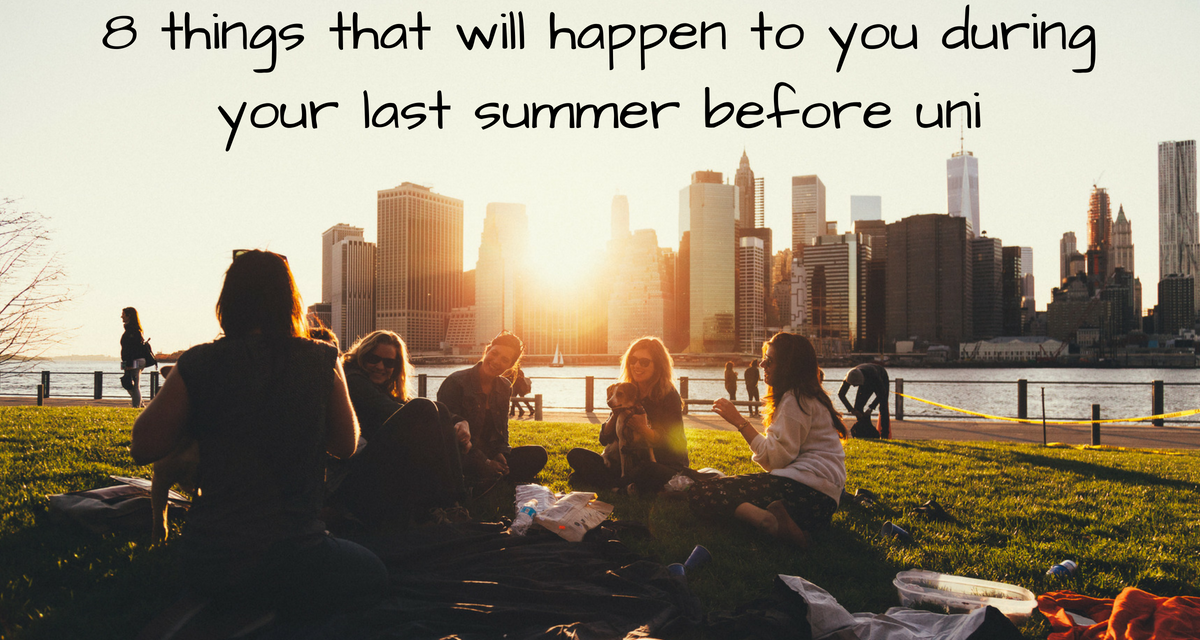 8 things that will happen to you during your last summer before uni