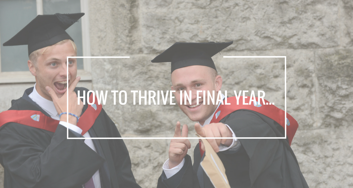 How not to just survive, but THRIVE, in your final year!