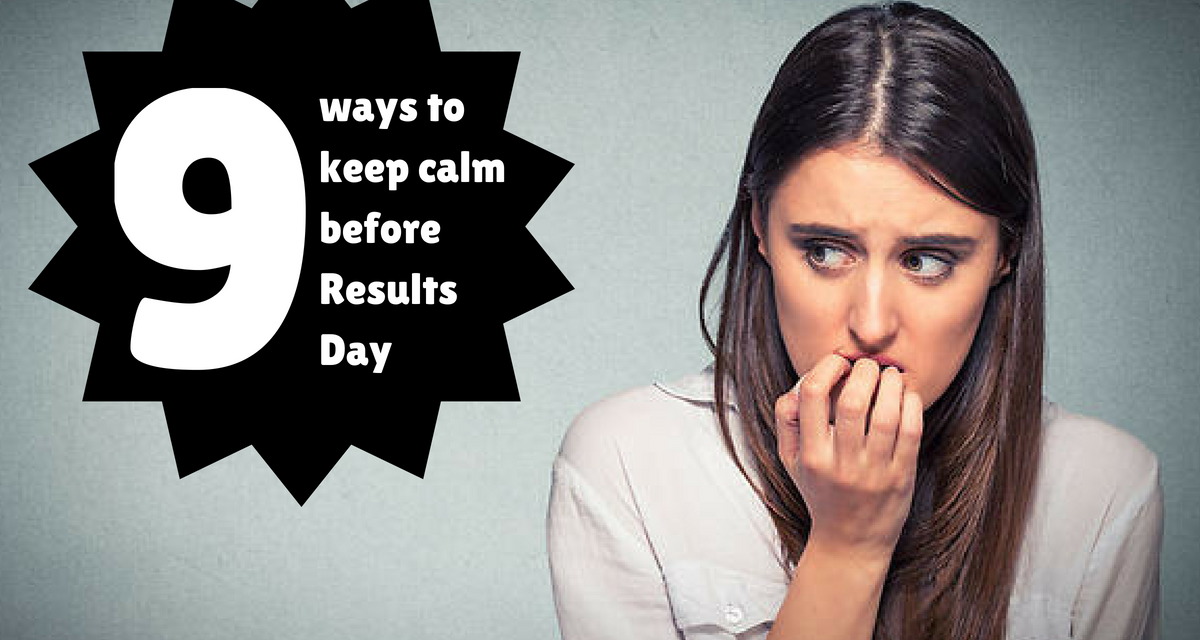 9 ways to keep calm before Results Day