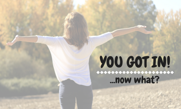 YOU GOT IN!…now what?